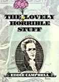 The Lovely Horrible Stuff, Eddie Campbell, 1603091521