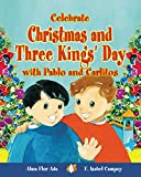 Celebrate Christmas and Three Kings Day with Pablo and Carlitos / Celebrate Christmas and Three Kings Day with Pablo and Carlitos ( Cuentos para ... para celebrar / Stories to Celebrate)