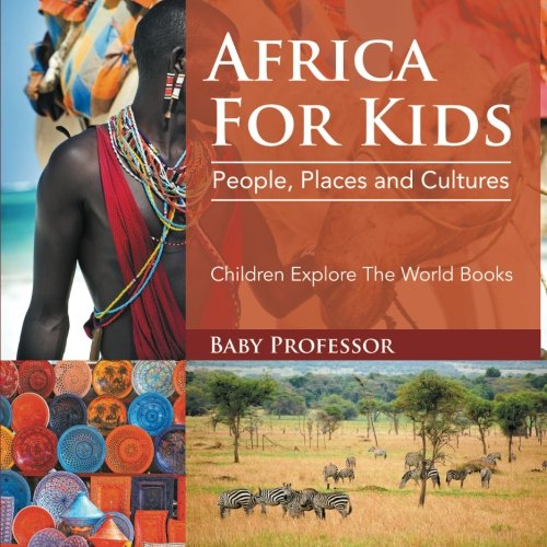 Africa For Kids: People, Places and Cultures - Children Expl