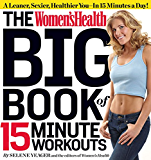 The Women's Health Big Book of 15-Minute Workouts: A Leaner, Sexier, Healthier You--In 15 Minutes a Day!