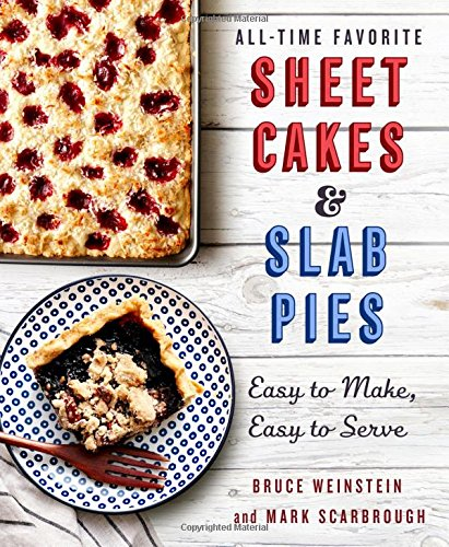 All-Time Favorite Sheet Cakes & Slab Pies: Easy to Make, Easy to Serve by Bruce Weinstein
