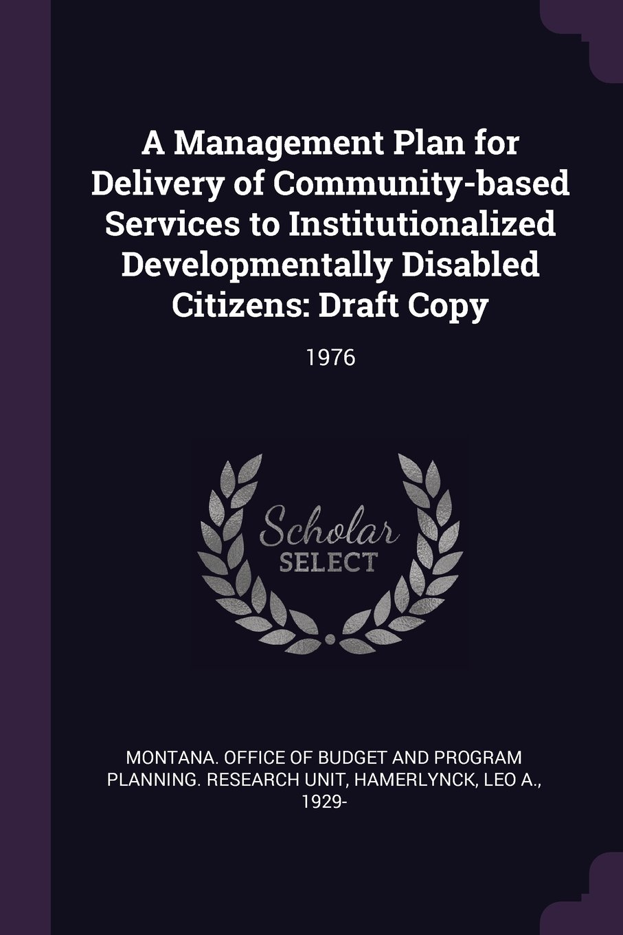 A Management Plan for Delivery of Community-Based Services to Institutionalized Developmentally Disabled Citizens: Draft Copy: 1976 pdf epub