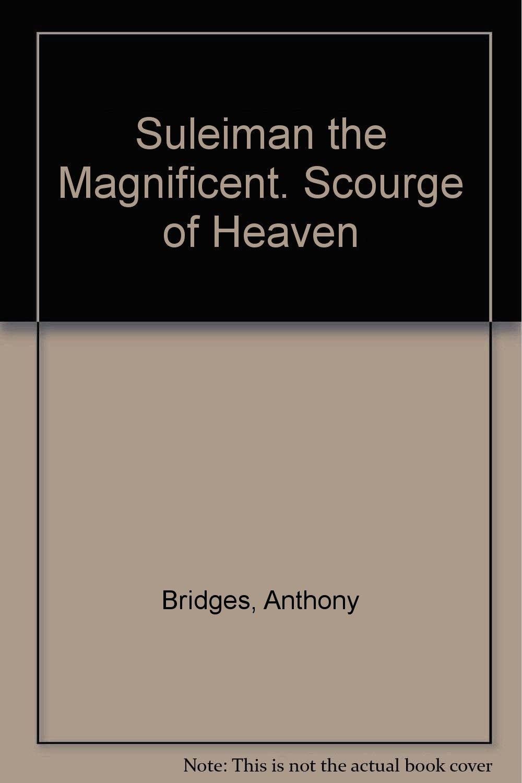 Suleiman the Magnificent. Scourge of Heaven: Anthony Bridges: Amazon.com:  Books