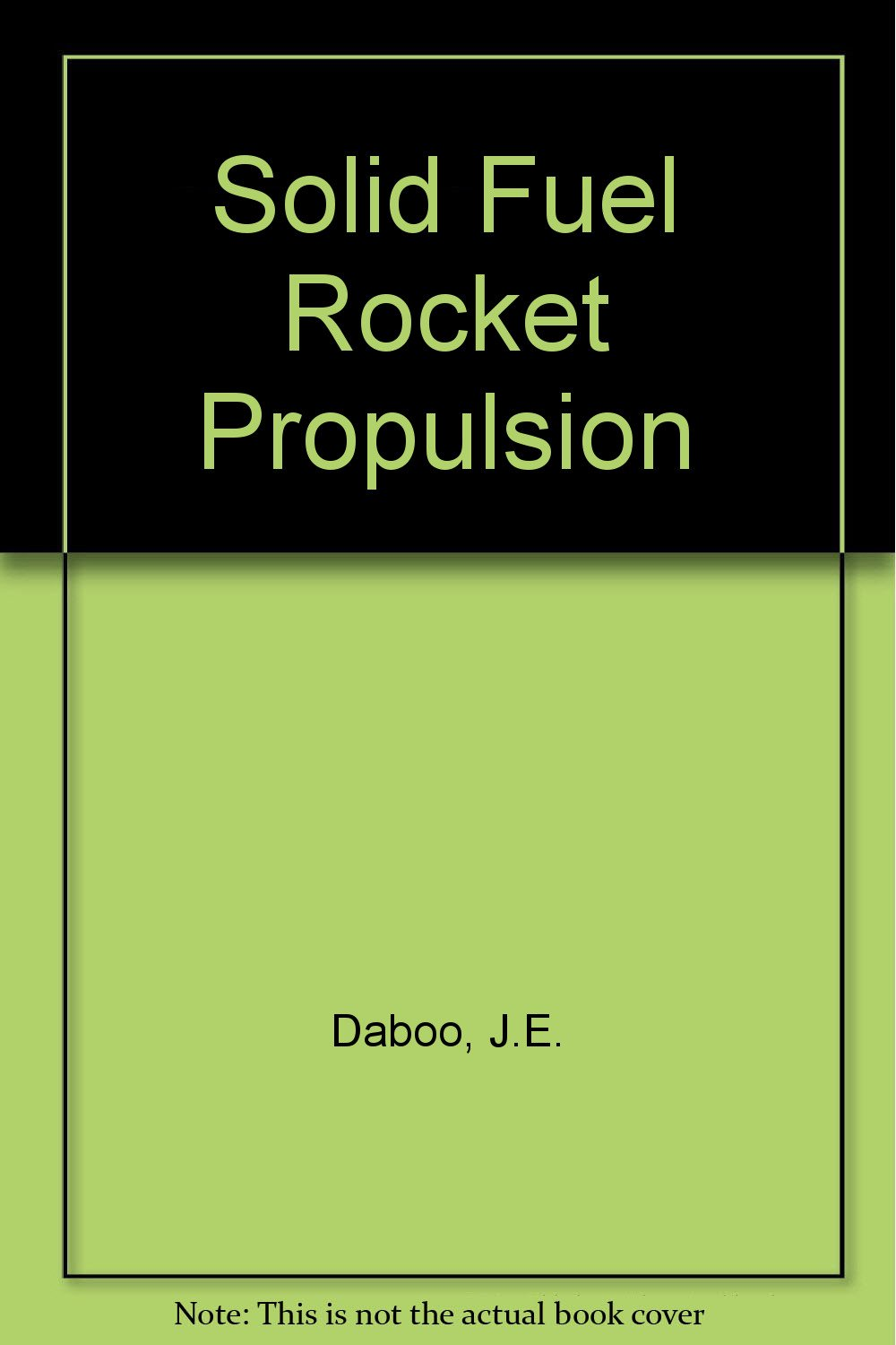 Solid Fuel Rocket Propulsion: J E Daboo: Amazon com: Books
