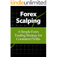 Forex Scalping: A Simple Forex Trading Strategy for Consistent Profits
