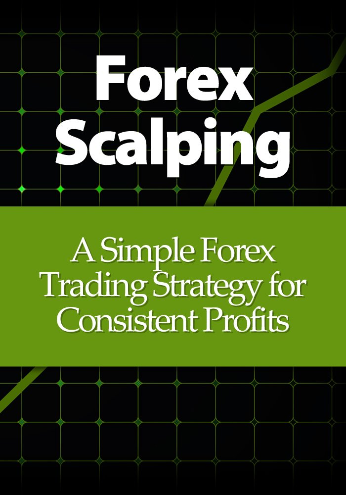 Forex Scalping  A Simple Forex Trading Strategy For Consistent Profits  English Edition