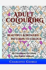 Adult Colouring - Beautiful & Detailed Patterns to Colour: 50 Colouring Patterns from Easy to Intricate: Volume 1 (Adult Colouring Patterns) by Charlotte George (2015-10-06) Paperback