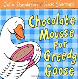 Chocolate Mousse for Greedy Goose, Julia Donaldson, 140502190X