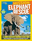 National Geographic Kids Mission: Elephant Rescue: All About Elephants and How to Save Them (NG Kids Mission: Animal Rescue)