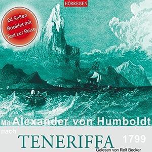 Mit Alexander von Humboldt nach Teneriffa, 1799 Hörbuch
