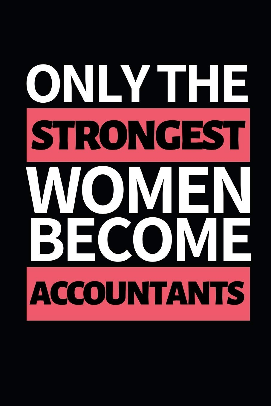 Amazon Com Only The Strongest Women Become Accountants Funny Accountant Notebook Journal 6 X 9 Great Gift Idea For Christmas Or Birthday 9781709544811 Accountant Press Pb Gag Books