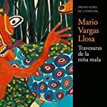 Las travesuras de la niña mala [The Bad Girl] | Mario Vargas Llosa