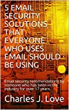 5 EMAIL SECURITY SOLUTIONS THAT EVERYONE WHO USES EMAIL SHOULD BE USING: Email security recomendations by someone who has been in the industry for over 17 years.
