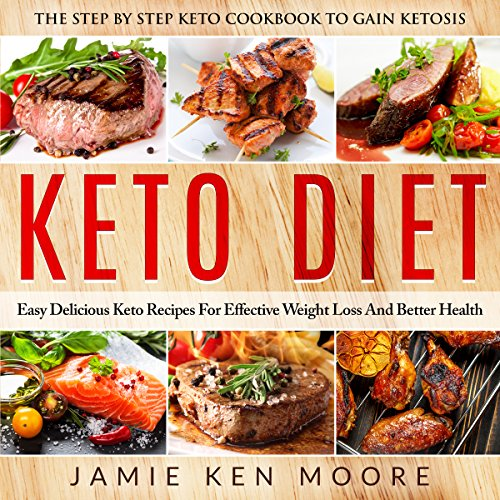 Keto Diet: The Step by Step Keto Cookbook to Gain Ketosis by Jamie Ken Moore