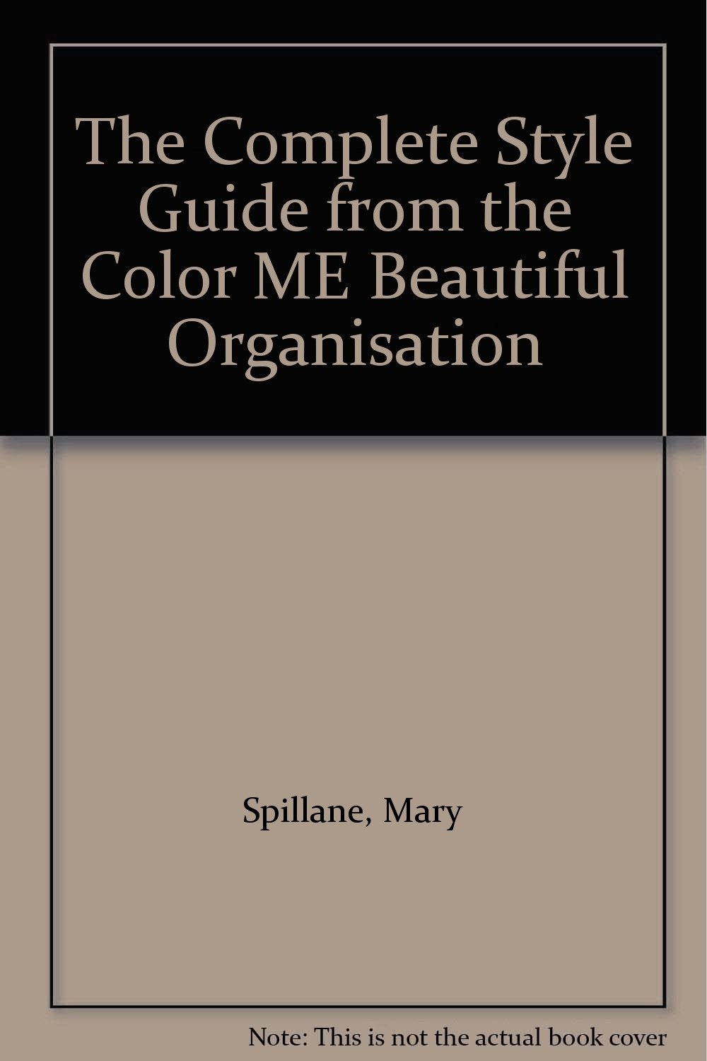 book color me beautiful : The Complete Style Guide From The Color Me Beautiful Organisation Mary Spillane 9780207173868 Amazon Com Books