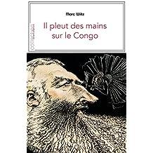 Il pleut des mains sur le Congo: Contexte et témoignages sur la période coloniale (Je est ailleurs) (French Edition)