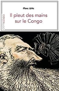 Il pleut des mains sur le Congo par Marc Wiltz