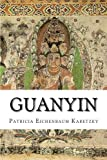 img - for Guanyin by Patricia Eichenbaum Karetzky (2012-03-28) book / textbook / text book