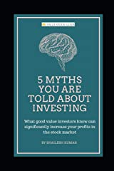 5 Myths You are Told About Investing: What good value investors know can significantly increase your profits in the stock market Paperback