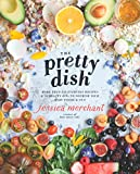 #5: The Pretty Dish: More than 150 Everyday Recipes and 50 Beauty DIYs to Nourish Your Body Inside and Out
