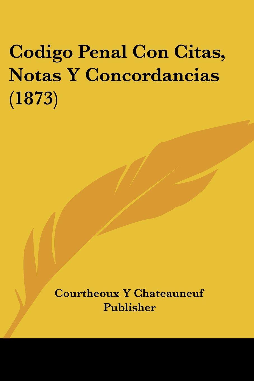 Read Online Codigo Penal Con Citas, Notas Y Concordancias (1873) (Spanish Edition) ebook