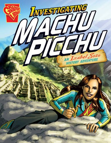 Read Online Investigating Machu Picchu: An Isabel Soto History Adventure (Graphic Non Fiction: Graphic Expeditions) pdf