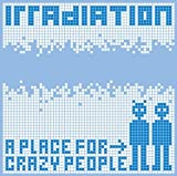 A Place for Crazy People by Irradiation