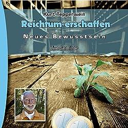 Reichtum erschaffen (Neues Bewusstsein: Seminar-Live-Hörbuch)