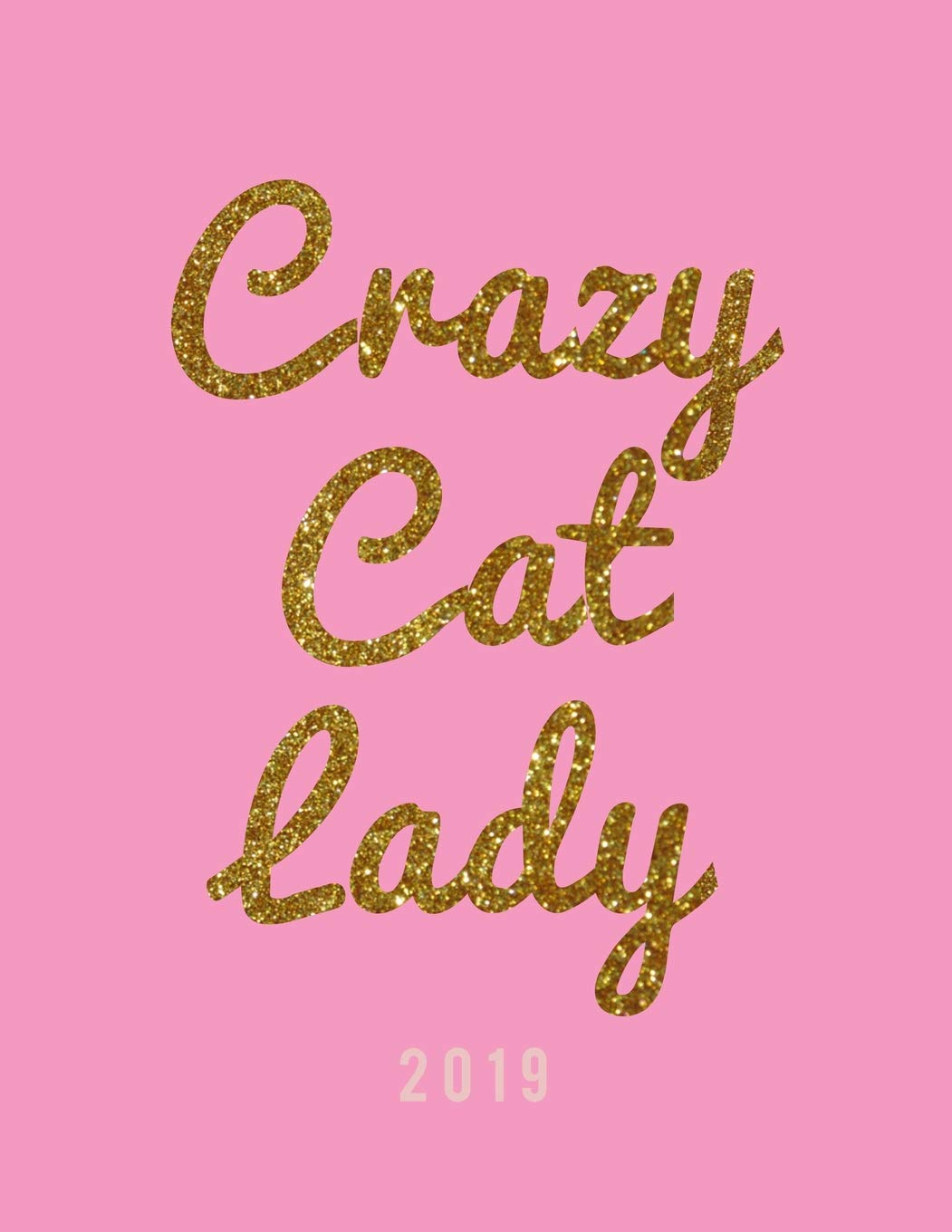 Crazy Cat Lady 2019: Weekly Daily Monthly Organizer for Cat ...