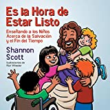 Es la Hora de Estar Listo: Enseñando a los Niños Acerca de la Salvación y el Fin del Tiempo (Spanish Edition)