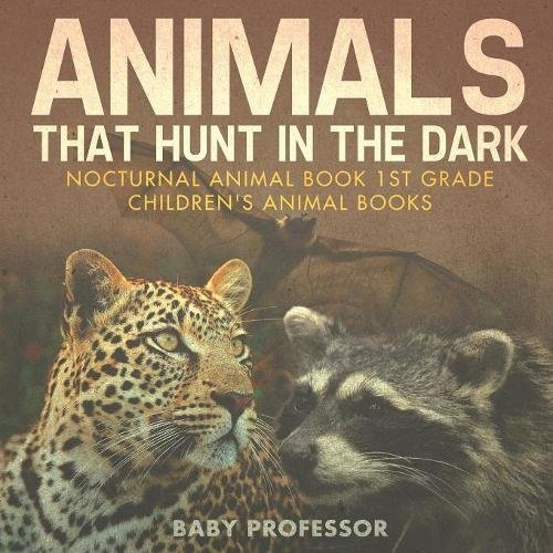 Animals That Hunt In The Dark - Nocturnal Animal Book 1st Grade  Children's Animal Books PDF