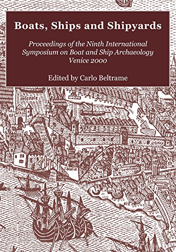 Boats, Ships And Shipyards: Proceedings Of The Ninth International Symposium On Boat And Ship Archaeology, Venice 2000 (Isbsa)