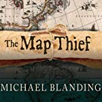 The Map Thief: The Gripping Story of an Esteemed Rare-Map Dealer Who Made Millions Stealing Priceless Maps | Michael Blanding