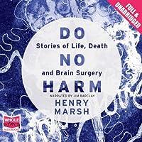 Do No Harm: Stories of Life, Death, and Brain Surgery Hörbuch von Henry Marsh Gesprochen von: Jim Barclay