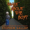 What about the Boy?: A Father's Pledge to His Disabled Son: A True Story About Relationships and Health Within a Family Helping Their Developmentally Disabled Child Audiobook by Stephen Gallup Narrated by Kevin Arthur Harper