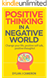 POSITIVE THINKING,In a Negative World.Change Your Life,Positive Self Talk,Positive Thoughts! (Positive Energy,Mindset,Self improvement,Affirmations.)