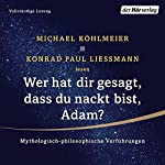 Wer hat dir gesagt, dass du nackt bist, Adam? Mythologisch-philosophische Verführungen   Michael Köhlmeier,Konrad Paul Liessmann