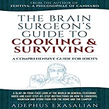 The Brain Surgeon's Guide to Cooking and Surviving: A Comprehensive Guide for Idiots Audiobook by Adephus Exasalian Narrated by Pete Ferrand