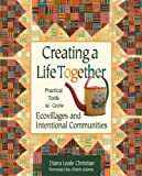 cover of Creating a Life Together: Practical Tools to Grow Ecovillages and Intentional Communities