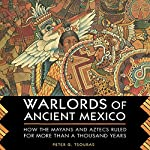 Warlords of Ancient Mexico: How the Mayans and Aztecs Ruled for More Than a Thousand Years | Peter G. Tsouras