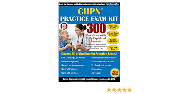 CHPN Practice Exam Kit - 2018 Edition  300 Questions with Fully Explained  Answers: Includes Online Flash Card Study System: For Hospice and  Palliative