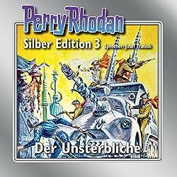Der Unsterbliche (Perry Rhodan Silber Edition 3)