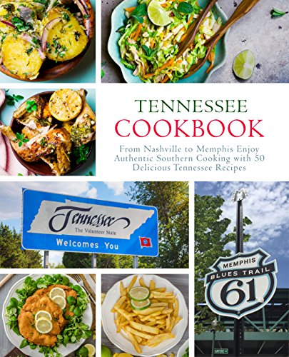 Tennessee Cookbook: From Nashville to Memphis Enjoy Authentic Southern Cooking with 50 Delicious Tennessee Recipes by BookSumo Press