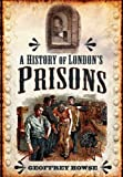 History of London Prisons, Geoffrey Howse, 184563134X