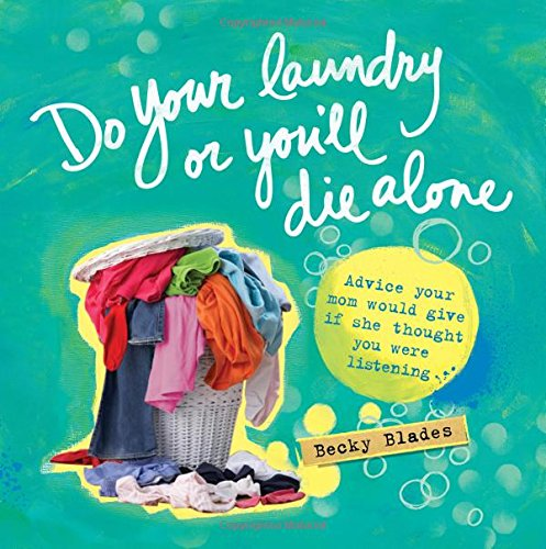 Do Your Laundry or You'll Die Alone: Advice Your Mom Would Give if She Thought You Were Listening -