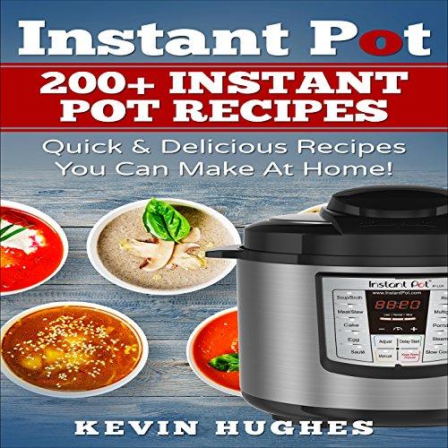 Instant Pot: 200+ Instant Pot Recipes by Kevin Hughes