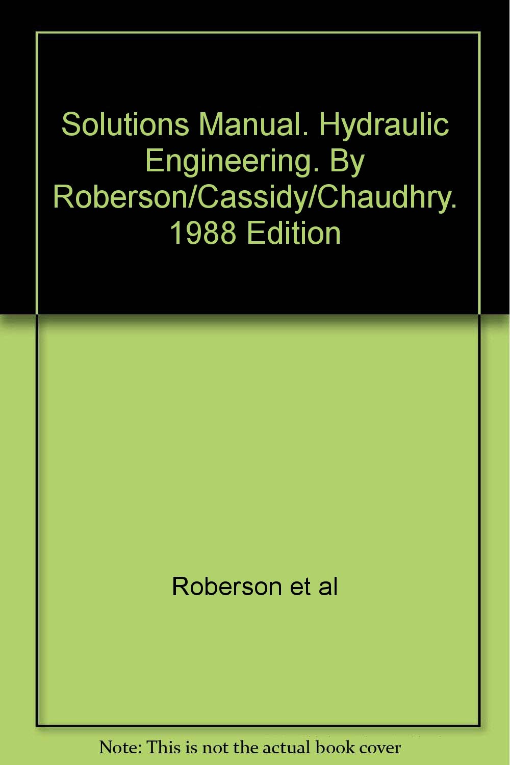 Solutions Manual. Hydraulic Engineering. By Roberson/Cassidy/Chaudhry. 1988  Edition: Roberson et al: Amazon.com: Books