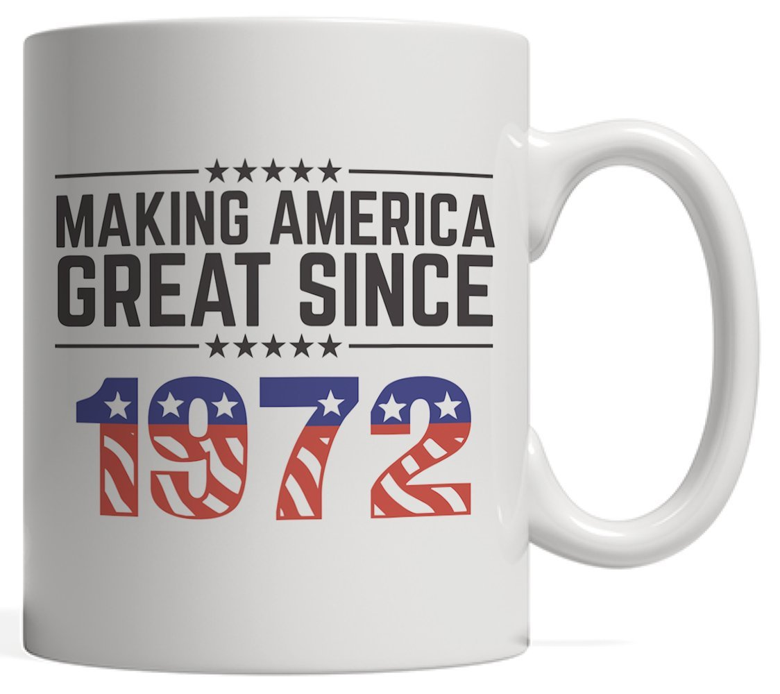 Making America Great Since 1972 Mug - USA Patriotic Anniversary 46th Birthday Gift Idea For Forty Six Years Old American Patriot Who Make This Country Greatness Every Year!