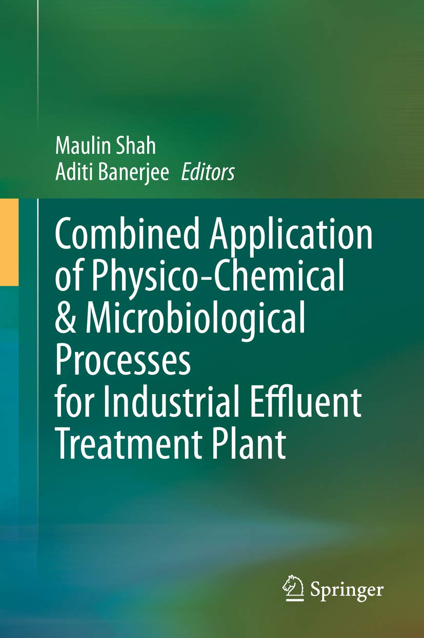Combined Application Of Physico Chemical Microbiological Processes For Industrial Effluent Treatment Plant Maulin Shah Aditi Banerjee Shah Maulin Banerjee Aditi Ebook Amazon Com