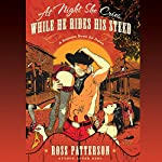 At Night She Cries, While He Rides His Steed | Ross Patterson
